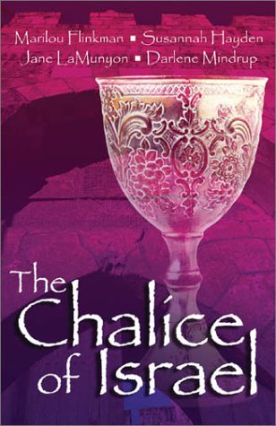 The Chalice of Israel: Cup of Courage/Cup of Hope/Cup of Honor/Cup of Praise (Inspirational Romance Collection) - Darlene Mindrup; Susannah Hayden; Marilou H. Flinkman; Jane LaMunyon