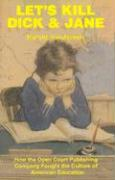 Let's Kill Dick and Jane: How the Open Court Publishing Company Fought the Culture of American Education