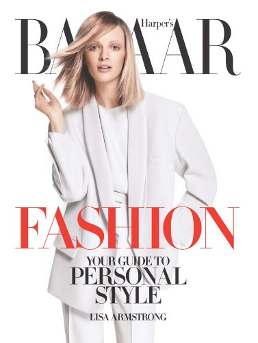 Harper's Bazaar Fashion: Your Guide to Personal Style - Armstrong, Lisa