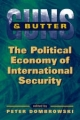 Guns and Butter: The Political Economy of International Security (International Political Economy Yearbook)