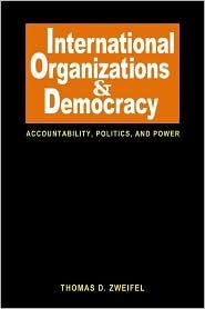 International Organizations and Democracy: Accountability, Politics, and Power
