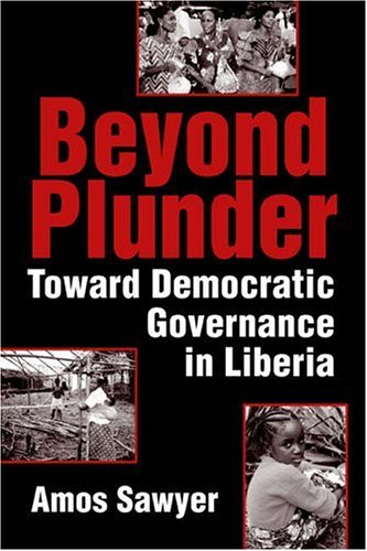 Beyond Plunder: Toward Democratic Governance in Liberia - Amos Sawyer