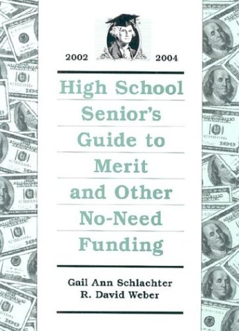 High School Senior's Guide to Merit and Other No-Need Funding 2002-2004 - Gail Ann Schlachter; R. David Weber