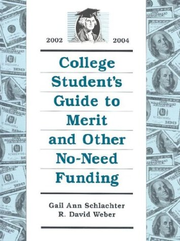 College Student's Guide to Merit and Other No-Need Funding, 2002-2004 - R. David Weber; Gail Ann Schlachter; Calif.) Reference Service Press (El Dorado Hills