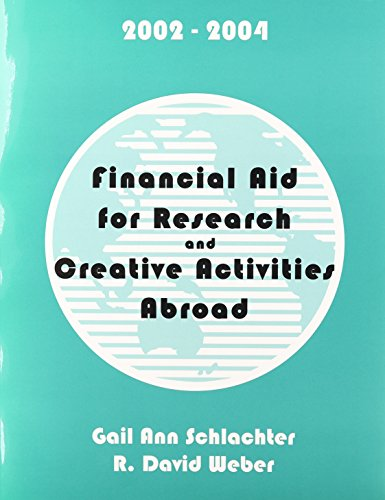 Financial Aid for Research and Creative Activities Abroad, 2002-2004 - Gail Ann Schlachter; R. David Weber