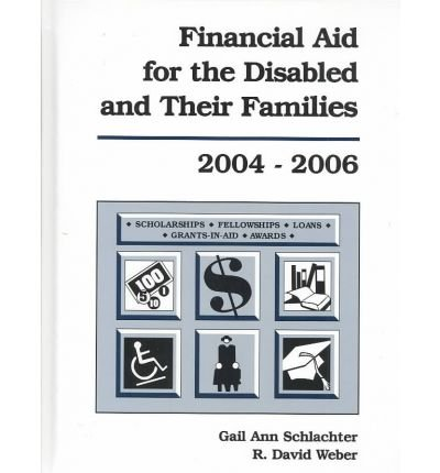 Financial Aid for the Disabled, 2004-2006 (Financial Aid for the Disabled  &  Their Families) - Gail Ann Schlachter; R. David Weber