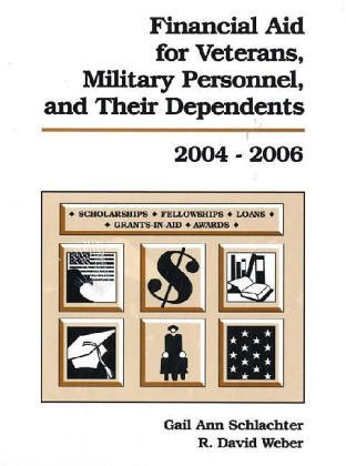 Financial Aid for Veterans, Military Personnel, and Their Dependents 2004-2006 - Gail Ann Schlachter; R. David Weber
