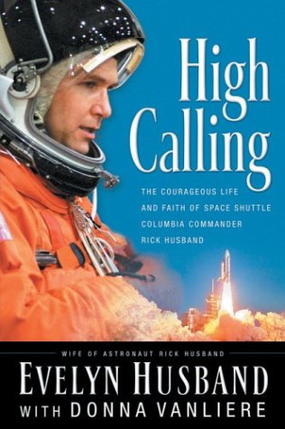 High Calling: The Courageous Life and Faith of Space Shuttle Columbia Commander Rick Husband - Evelyn Husband