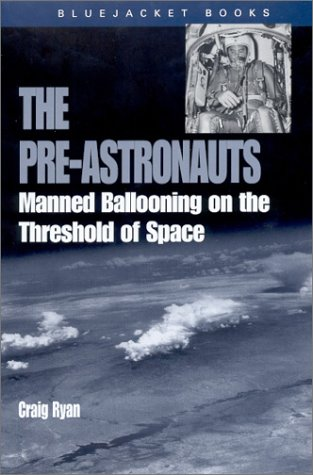 The Pre-Astronauts: Manned Ballooning on the Threshold of Space (Bluejacket Paperback Series) - Craig Ryan
