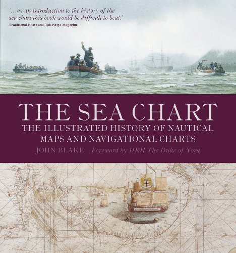 The Sea Chart: The Illustrated History of Nautical Maps and Navigational Charts - John Blake