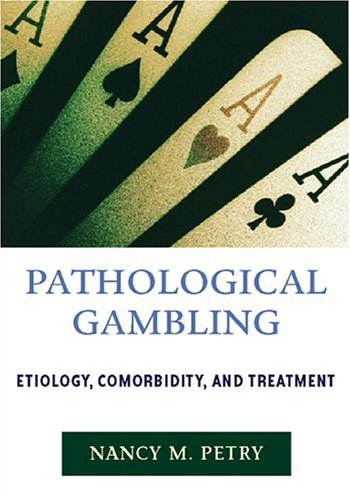 Pathological Gambling: Etiology, Comorbidity and Treatment - Nancy M. Petry