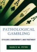 Pathological Gambling: Etiology, Comorbidity and Treatment - Petry, Nancy M.