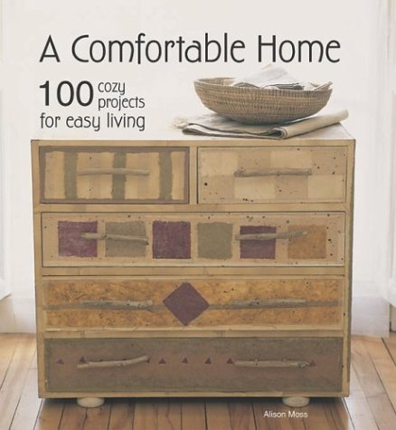 A Comfortable Home: 100 Cozy Projects for Easy Living - Alison Moss