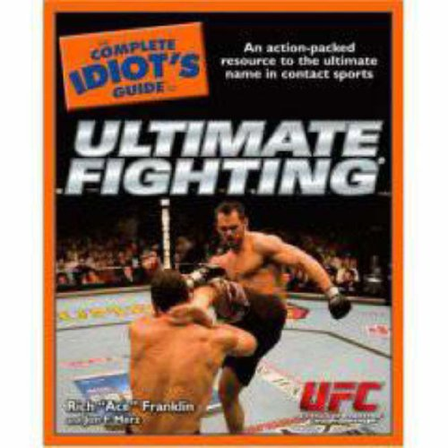 The Complete Idiot's Guide to Ultimate Fighting - Rich Franklin, Jon F. Merz