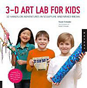 3D Art Lab for Kids: 32 Adventures in Sculpture and Mixed Media: 30 Adventures in Sculpture and Mixed Media (Lab Series)