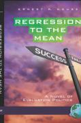 Regression to the Mean: A Novel of Evaluation Politics (Hc) - House, Ernest R.