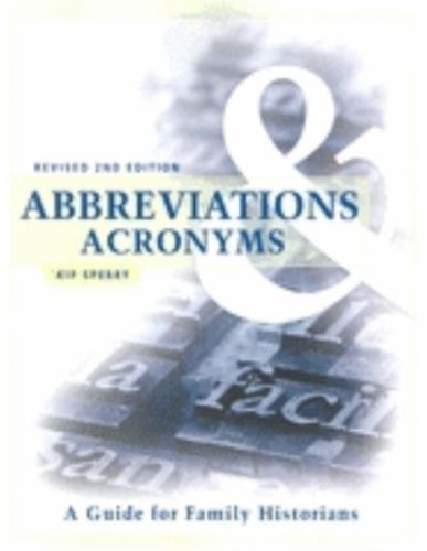 Abbreviations and Acronyms : A Guide for Family Historians - Sperry, Kip