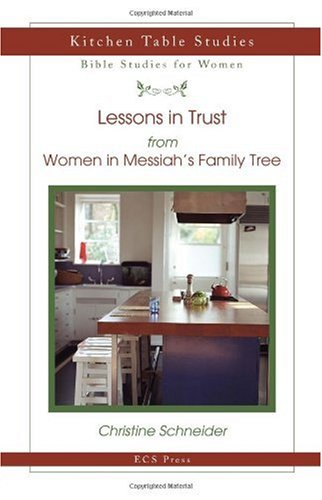 Lessons in Trust: From Women in Messiah's Family Tree - Christine Schneider