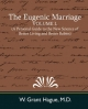 Eugenic Marriage, Volume I. (A Personal Guide to the New Science of Better Living and Better Babies)