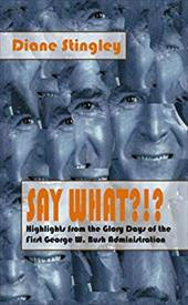 Say What?!? Highlights from the Glory Days of the First George W. Bush Administration