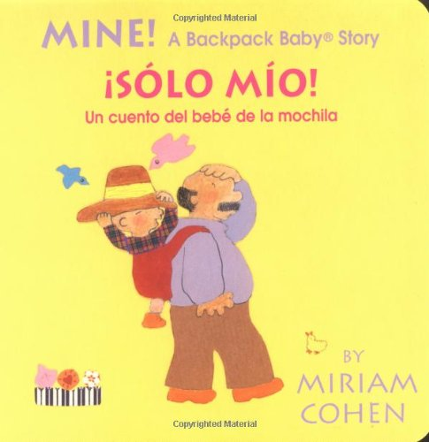 Mine! /S?lo M?o!-Backpack Baby Board Books (English/Spanish Edition) - Miriam Cohen