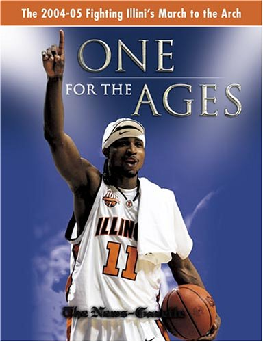 One for the Ages: The 2004-05 Fighting Illini's March to the Arch - The News-Gazette