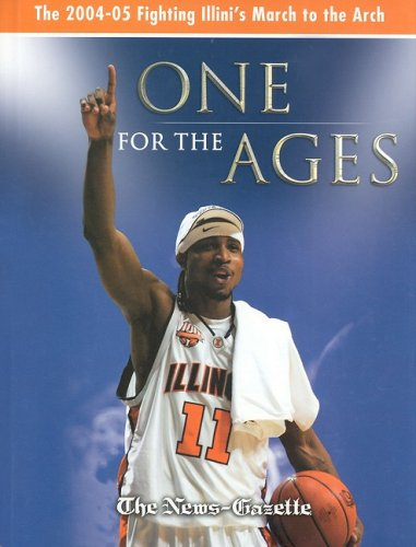 One for the Ages: The 2004-05 Fighting Illini's March to the Arch - John Foreman