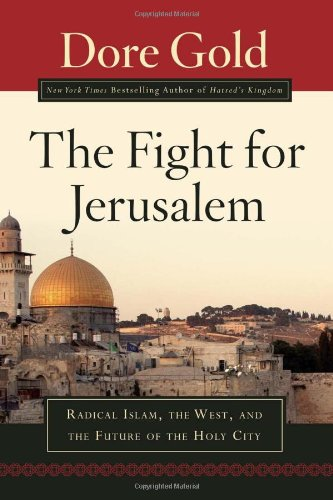 The Fight for Jerusalem: Radical Islam, The West, and The Future of the Holy City - Dore Gold