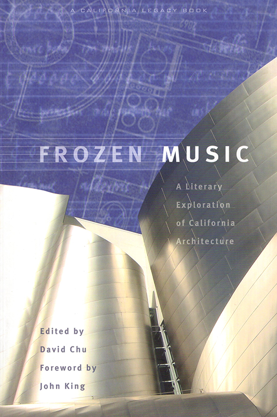 Frozen Music: A Literary Exploration of California Architecture - Chu, David (editor) King, John (Foreword)