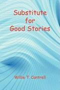 Substitute for Good Stories - Cantrell, Willie T.