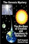The Genesis Mystery - The Six Days of Creation and Questions to Reflect on