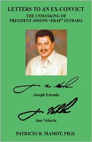 "Letters to an Ex-Convict: The Unmasking of President Joseph ""Erap"" Estrada"