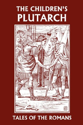 The Children's Plutarch: Tales of the Romans (Yesterday's Classics) - F. J. Gould