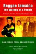 Reggae Jamaica - The Wailing of a People: Ras Cardo, the Man, the Legend of Reggae Music - Cardo, Ras; Scott, Ricardo A.