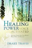 Healing Power, Voice Activated: Discover Today How Your Words Bless, Heal, and Restore