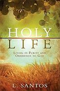 Holy Life: Living in Purity and Obedience to God - Santos, L.