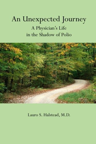 An Unexpected Journey : A Physician's Life in the Shadow of Polio - Lauro Halstead