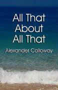 All That about All That - Calloway, Alexander