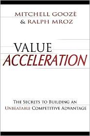 Value Acceleration: The Secrets to Building an Unbeatable Competitive Advantage
