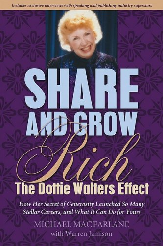 Share and Grow Rich: The Dottie Walters Effect - Michael MacFarlane