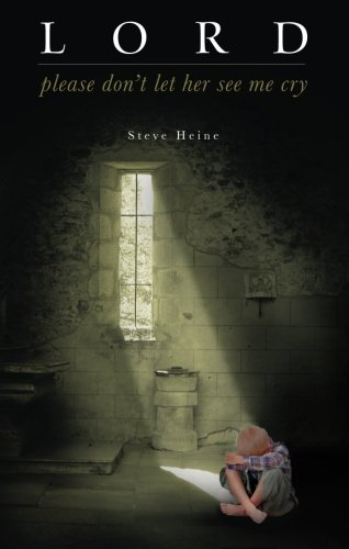 Lord, Please Don't Let Her See Me Cry - Steve Heine