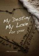 My Destiny, My Love for You - Wallace, Patricia H.