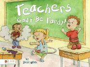 Teachers Can't Be Tardy! - Wool, Beth