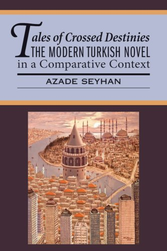 Tales of Crossed Destinies: The Modern Turkish Novel in a Comparative Context (World Literatures Reimagined) - Azade Seyhan