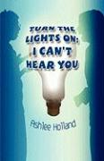 Turn the Lights On; I Can't Hear You - Holland, Ashlee