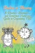 Burden or Blessing: A Director's Practical-And Sometimes Humorous Guide to Organizing Vbs - Czako, Kathlyn D.; Powell, Marylou Veits