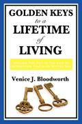 Golden Keys to a  Lifetime of Living - Venice J. Bloodworth