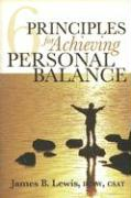 6 Principles for Achieving Personal Balance - Lewis, James B.
