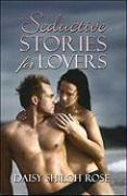 Seductive Stories for Lovers - Rose, Daisy Shiloh
