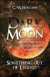 Dark Moon: Book One of the Brotherhood of the Moon: Something Out of Legend, - Holcomb, C. W.